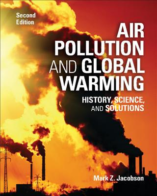 Air Pollution and Global Warming: History, Science, and Solutions, Professor Mark Z. Jacobson (Author)
