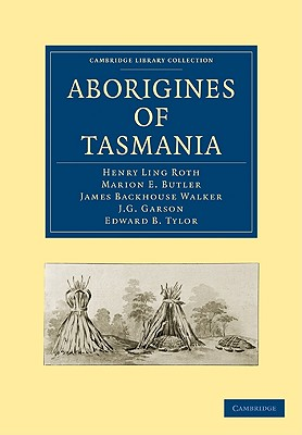 Aborigines of Tasmania (Cambridge Library Collection - Linguistics), Roth, Henry Ling; Butler, Marion E.; Backhouse Walker, James; Garson, J. G.; Tylor, Edward B.