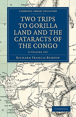 Two Trips to Gorilla Land and the Cataracts of the Congo 2 Volume Set, RICHARD FRANCIS BURTON