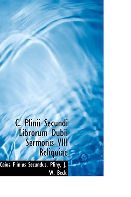 C. Plinii Secundi Librorum Dubii Sermonis VIII Reliquiae (Latin Edition), Secundus, Caius Plinius