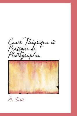 Cours Th�orique et Pratique de Photographie (French Edition), Soret, A.