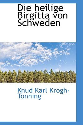 Die heilige Birgitta von Schweden (German Edition), Krogh-Tonning, Knud Karl