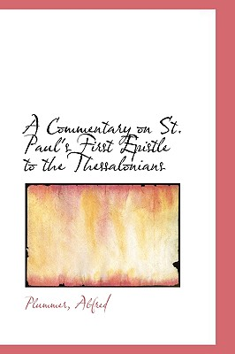 A Commentary on St. Paul's First Epistle to the Thessalonians, Alfred, Plummer