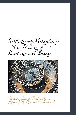 Institutes of Metaphysic: the Theory of Knowing and Being, Frederick, Ferrier James