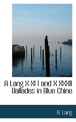 A Lang X XI I and X XXXII Ballades in Blue Chine, Lang, A.