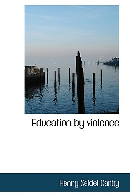 Education by violence, Canby, Henry Seidel
