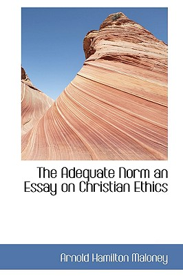 The Adequate Norm an Essay on Christian Ethics, Maloney, Arnold Hamilton