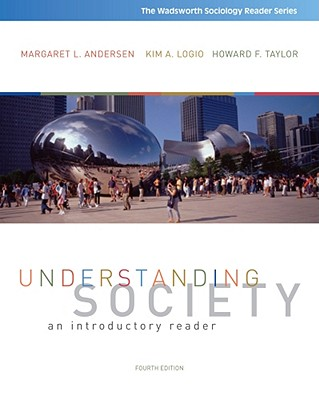 Understanding Society: An Introductory Reader (Wadsworth Sociology Reader), Margaret L. Andersen, Kim A. Logio, Howard F. Taylor