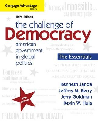 The Challenge of Democracy, Essentials: American Government in Global Politics, 3rd Edition, Kenneth Janda (Author), Jeffrey M. Berry (Author), Jerry Goldman (Author), Kevin W. Hula (Author)