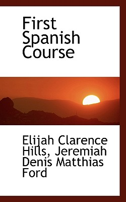 First Spanish Course, Jeremiah Denis Matthias Clarence Hills (Author)