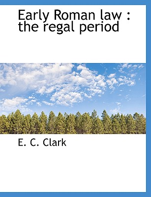 Early Roman law: the regal period, Clark, E. C.