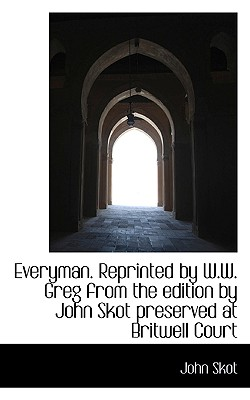 Everyman. Reprinted by W.W. Greg from the edition by John Skot preserved at Britwell Court, Skot, John