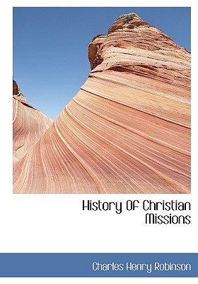 History Of Christian Missions, Robinson, Charles Henry