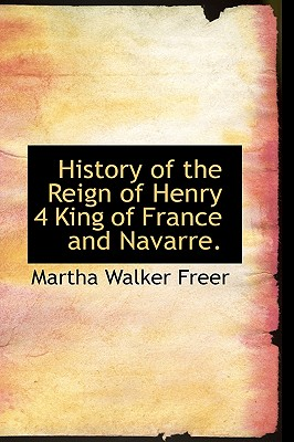 Image for History of the Reign of Henry 4 King of France and Navarre.