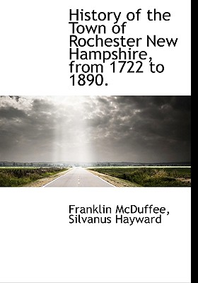 History of the Town of Rochester New Hampshire, from 1722 to 1890., McDuffee, Franklin; Hayward, Silvanus