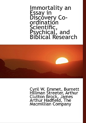 Immortality: An Essay in Discovery, Co-Ordinating Scientific, Psychical, and Biblical Research, Hadfield, James Arthur; Emmet, Cyril W.; Streeter, Burnett Hillman