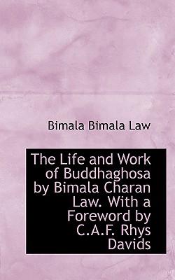 The Life and Work of Buddhaghosa by Bimala Charan Law. with a Foreword by C.A.F. Rhys Davids, Law, Bimala Bimala