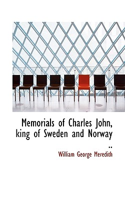 Image for Memorials of Charles John, king of Sweden and Norway ..