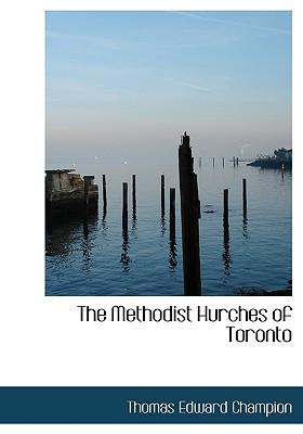 The Methodist Hurches of Toronto, Champion, Thomas Edward