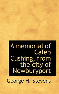 Image for A memorial of Caleb Cushing, from the city of Newburyport