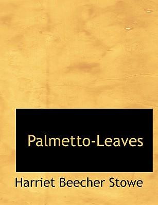 Palmetto-Leaves, Stowe, Harriet Beecher