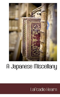 A Japanese Miscellany, Hearn, Lafcadio