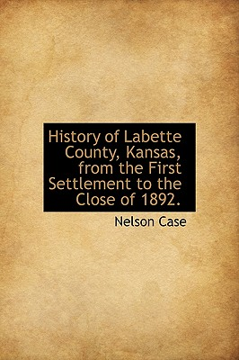 History of Labette County, Kansas, from the First Settlement to the Close of 1892., Case, Nelson