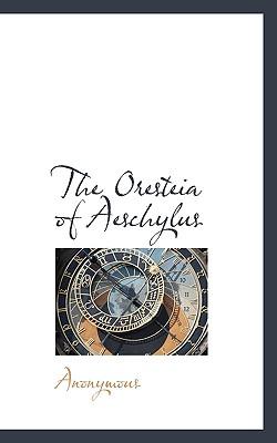 The Oresteia of Aeschylus, Anonymous, .