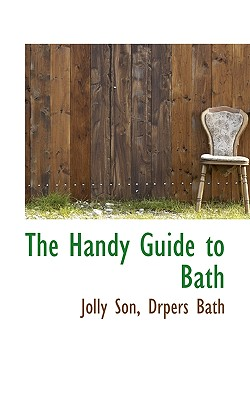 The Handy Guide to Bath, Son, Jolly; Bath, Drpers