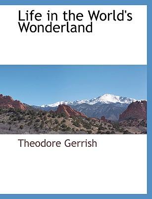 Life in the World's Wonderland, Gerrish, Theodore