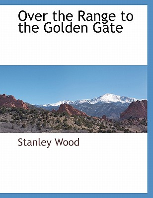 Over the Range to the Golden Gate, Wood, Stanley