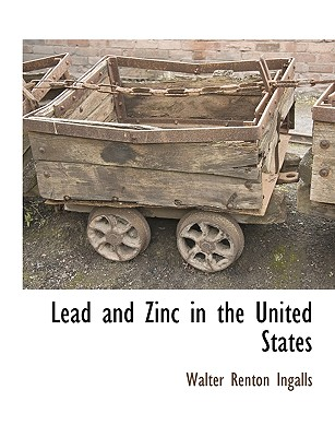 Lead and Zinc in the United States, Ingalls, Walter Renton