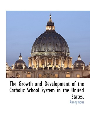 The Growth and Development of the Catholic School  System in the United States., Burns, J A.