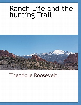 Ranch Life and the hunting Trail, Roosevelt, Theodore