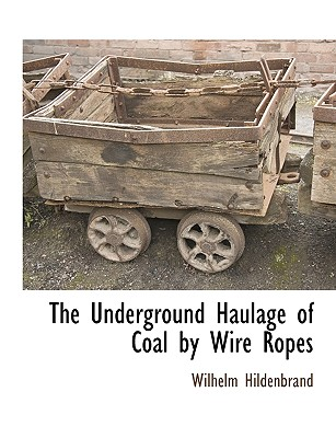 The Underground Haulage of Coal by Wire Ropes, Hildenbrand, Wilhelm