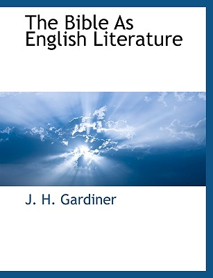 The Bible As English Literature, Gardiner, J. H.