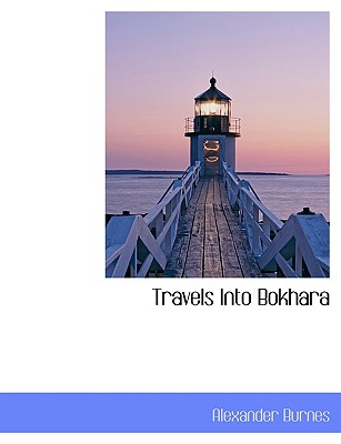 Travels Into Bokhara, Burnes, Alexander