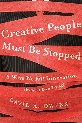 Image for Creative People Must Be Stopped: 6 Ways We Kill Innovation (Without Even Trying)