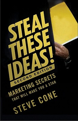 Image for Steal These Ideas!: Marketing Secrets That Will Make You a Star