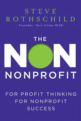 Image for The Non Nonprofit: For-Profit Thinking for Nonprofit Success