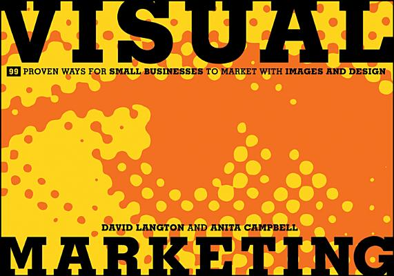 Image for Visual Marketing: 99 Proven Ways for Small Businesses to Market with Images and Design