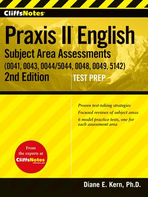 """""""CliffsNotes Praxis II English Subject Area Assessments (0041, 0043, 0044/5044, 0048, 0049, 5142), Second Edition"""", """"Kern, Diane E"""""""
