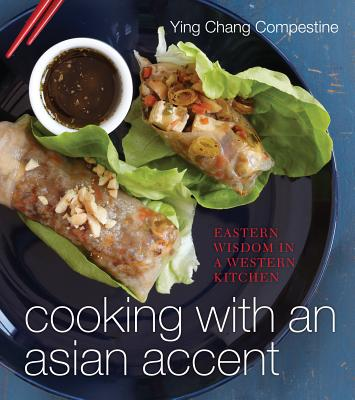 COOKING WITH AN ASIAN ACCENT: EASTERN WISDOM IN A WESTERN KITCHEN, COMPESTINE, YING