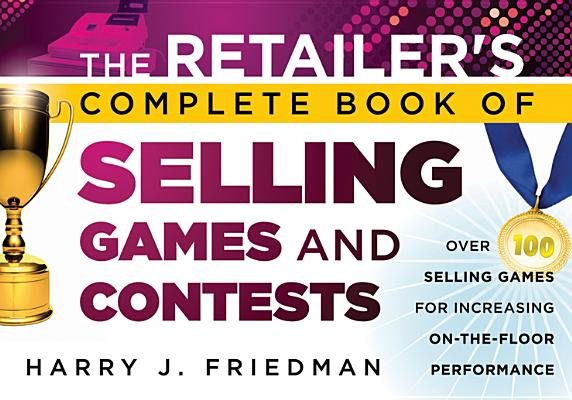Image for The Retailer's Complete Book of Selling Games and Contests: Over 100 Selling Games for Increasing on-the-floor Performance