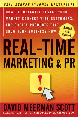 Image for Real-Time Marketing and PR: How to Instantly Engage Your Market, Connect with Customers, and Create Products that Grow Your Business Now