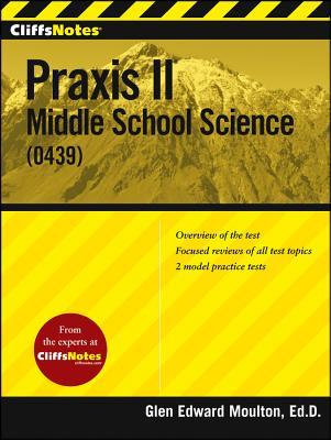"CliffsNotes Praxis II: Middle School Science (0439), ""Moulton, Glen"""