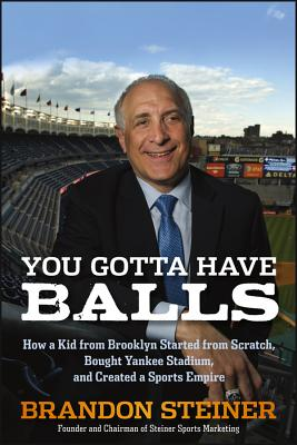 Image for You Gotta Have Balls: How a Kid from Brooklyn Sta