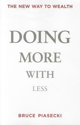DOING MORE WITH LESS: THE NEW WAY TO WEALTH, PIASECKI, BRUCE