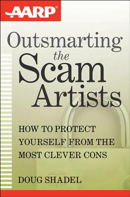 Image for Outsmarting the Scam Artists: How to Protect Yourself From the Most Clever Cons