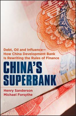 Image for China's Superbank: Debt, Oil and Influence - How China Development Bank is Rewriting the Rules of Finance